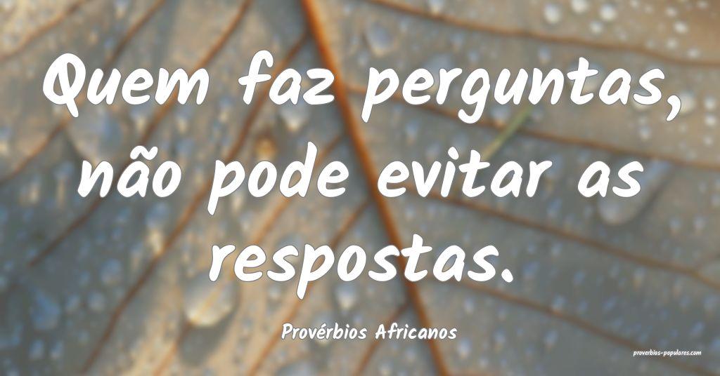 Provérbios Africanos - Quem faz perguntas, não p ...