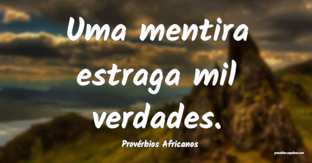 Provérbios Africanos - Uma mentira estraga mil ve ...