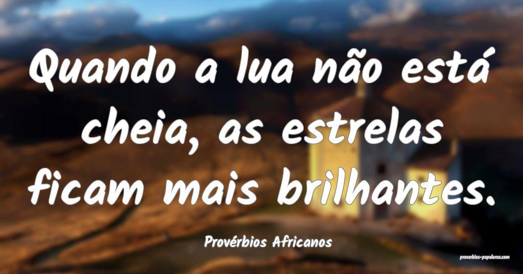 Provérbios Africanos - Quando a lua não está ch ...