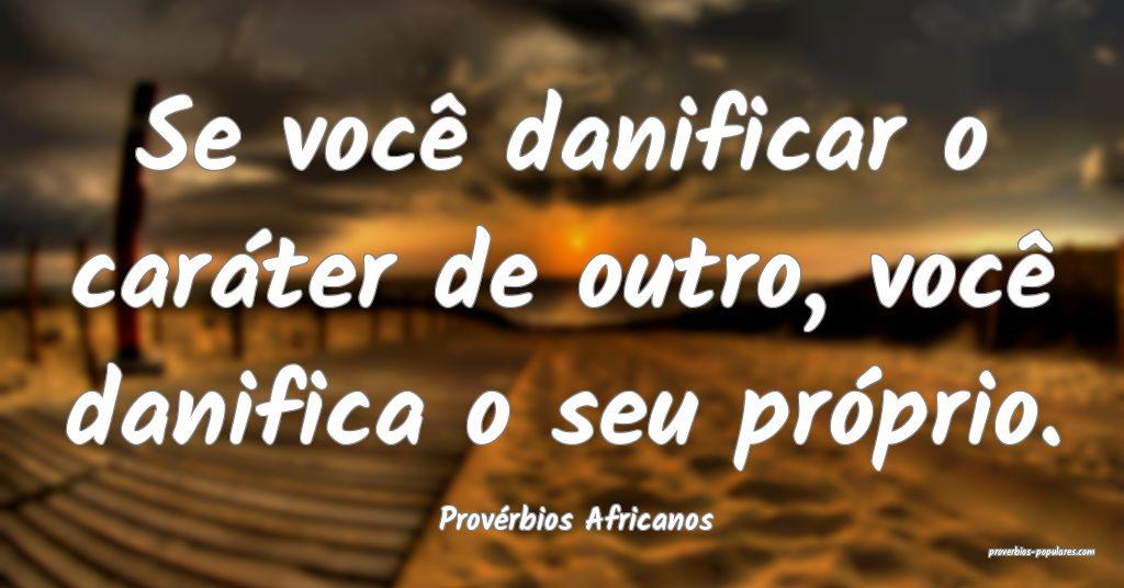 Provérbios Africanos - Se você danificar o cará ...