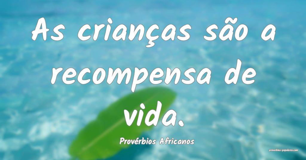 Provérbios Africanos - As crianças são a recomp ...