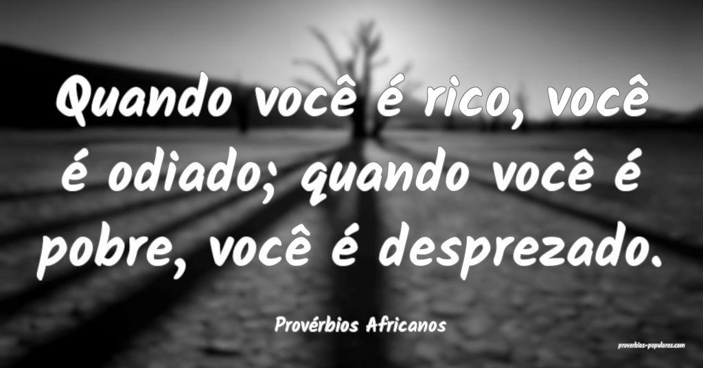 Provérbios Africanos - Quando você é rico, voc� ...