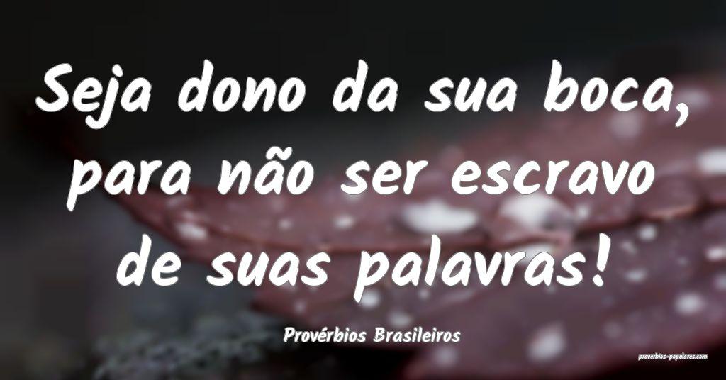 Provérbios Brasileiros - Seja dono da sua boca, p ...