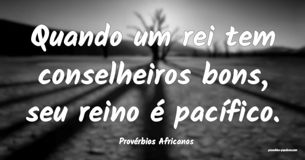 Provérbios Africanos - Quando um rei tem conselhe ...