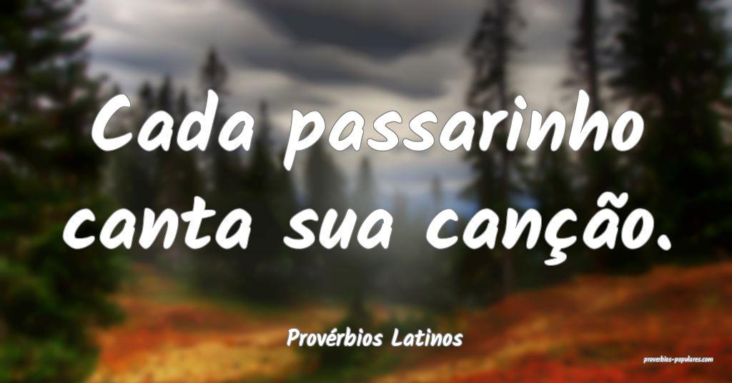 Provérbios Latinos - Cada passarinho canta sua ca ...