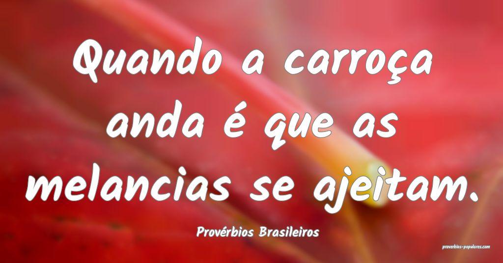 Provérbios Brasileiros - Quando a carroça anda � ...