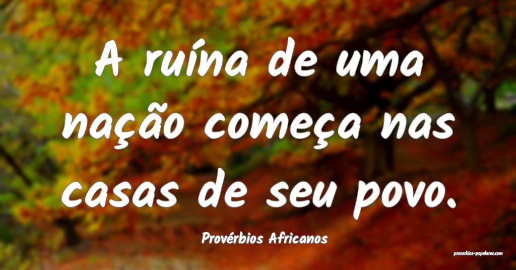 Provérbios Africanos - A ruína de uma nação co ...