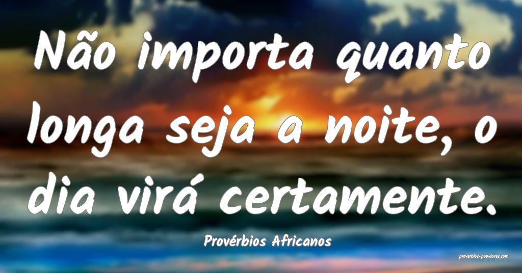 Provérbios Africanos - Não importa quanto longa  ...