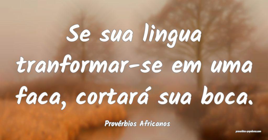 Provérbios Africanos - Se sua lingua tranformar-s ...