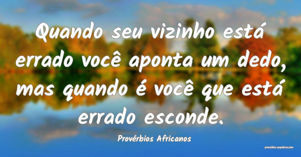 Provérbios Africanos - Quando seu vizinho está e ...