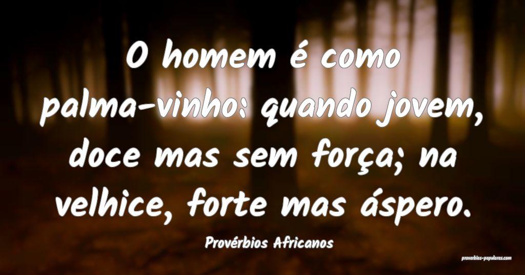 Provérbios Africanos - O homem é como palma-vinh ...
