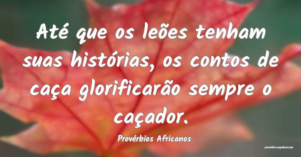 Provérbios Africanos - Até que os leões tenham  ...