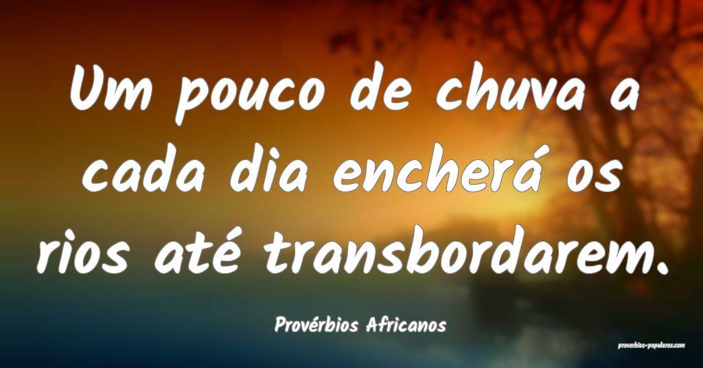 Provérbios Africanos - Um pouco de chuva a cada d ...