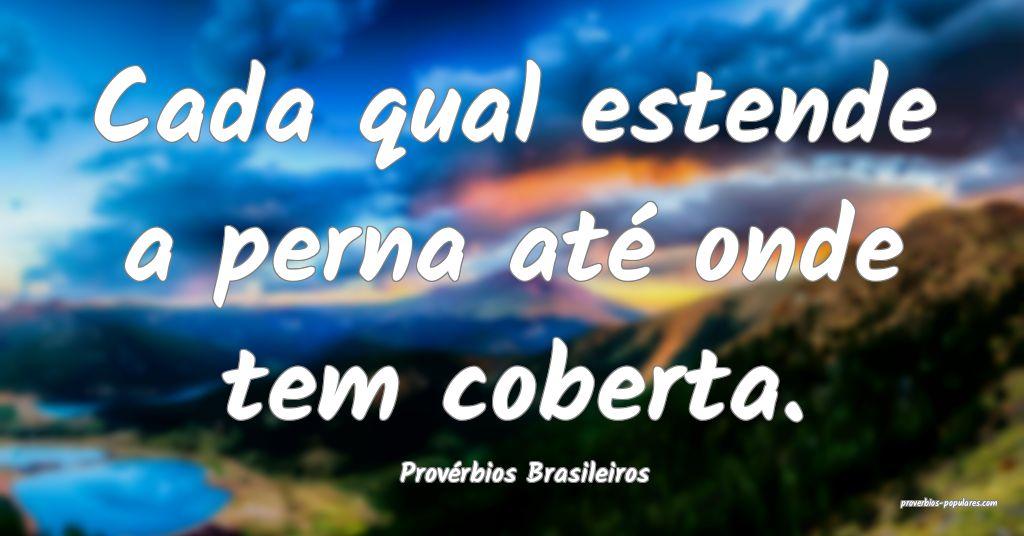 Provérbios Brasileiros - Cada qual estende a pern ...