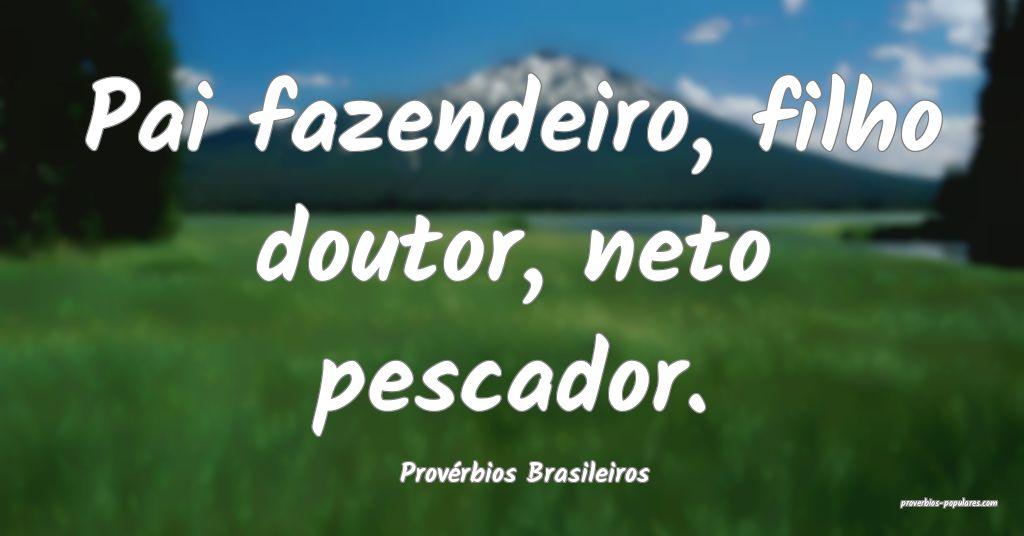 Provérbios Brasileiros - Pai fazendeiro, filho do ...