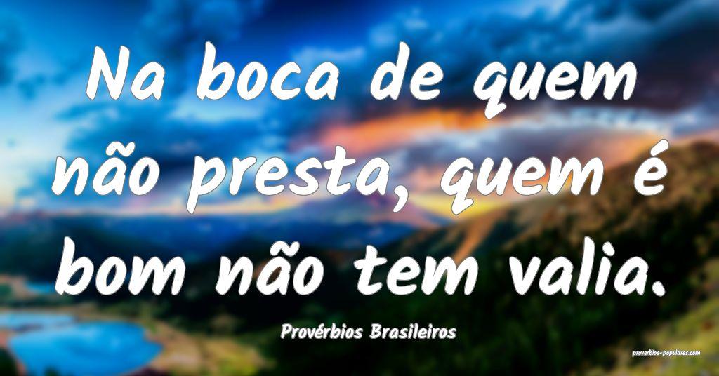 Provérbios Brasileiros - Na boca de quem não pre ...