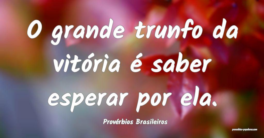 Provérbios Brasileiros - O grande trunfo da vitó ...