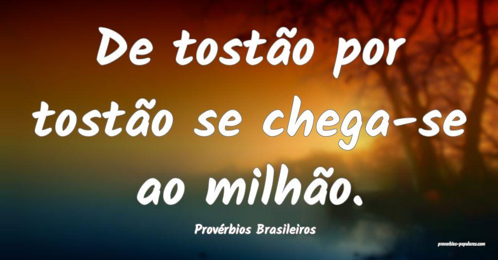 Provérbios Brasileiros - De tostão por tostão s ...
