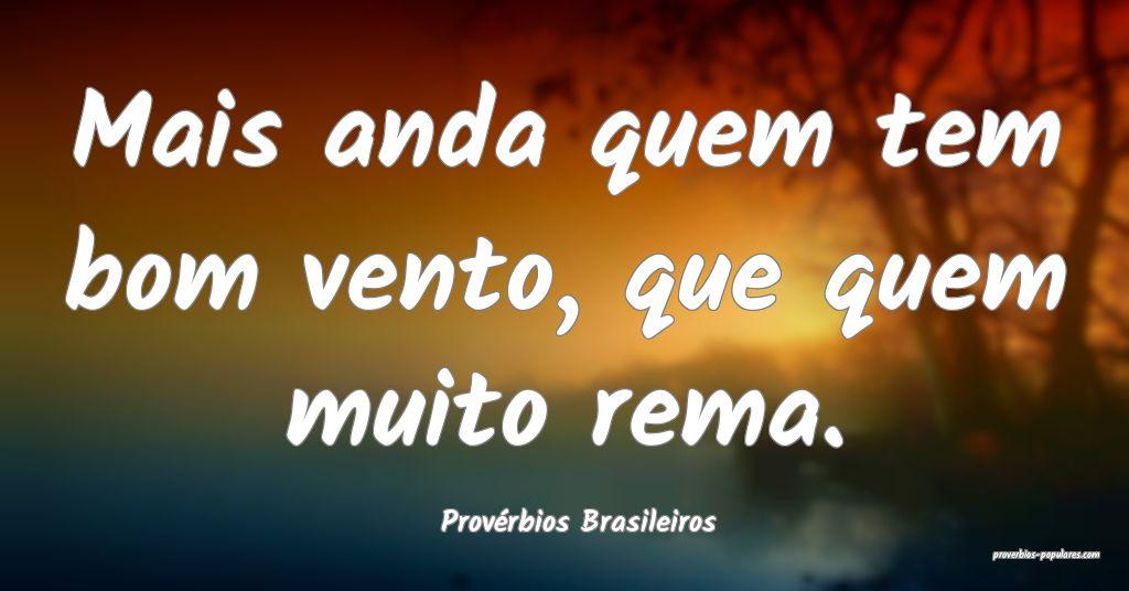 Provérbios Brasileiros - Mais anda quem tem bom v ...