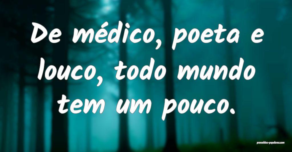 De médico, poeta e louco, todo mundo tem um pouco ...