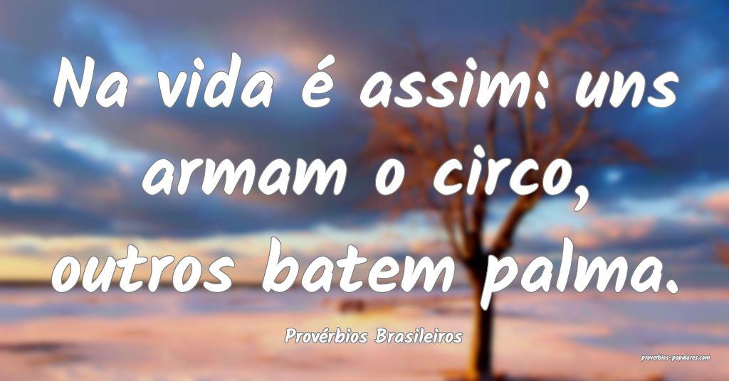 Provérbios Brasileiros - Na vida é assim: uns ar ...
