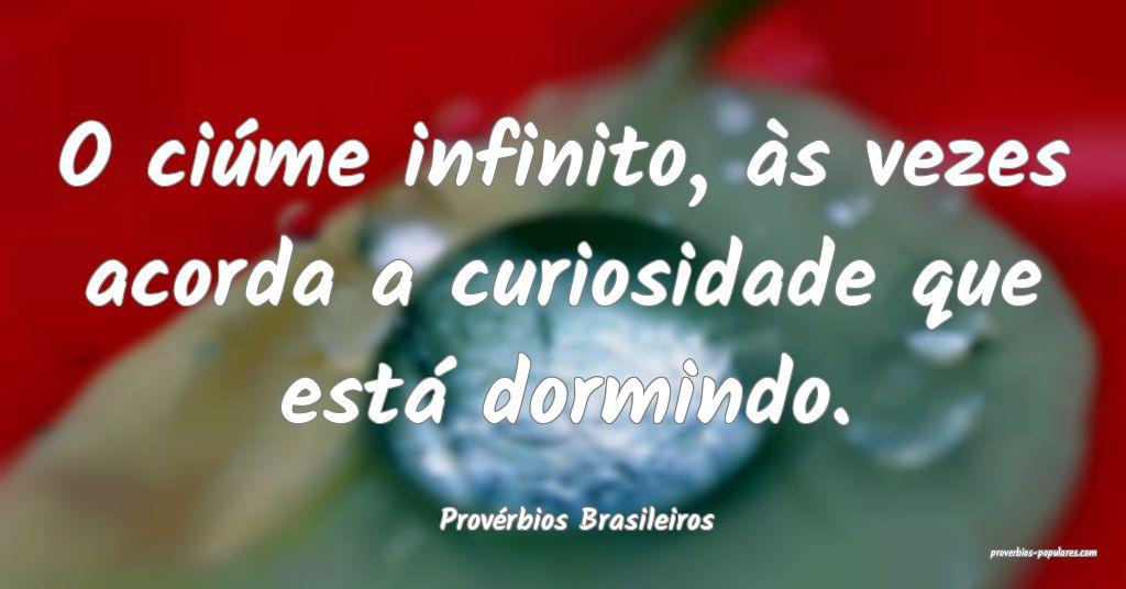 Provérbios Brasileiros - O ciúme infinito, às v ...