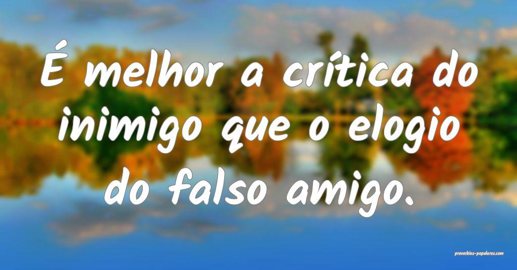 É melhor a crítica do inimigo que o elogio do fa ...