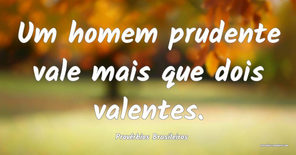 Provérbios Brasileiros - Um homem prudente vale m ...