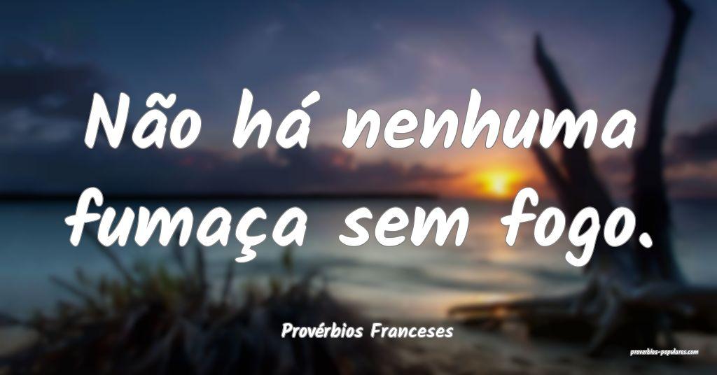 Provérbios Franceses - Não há nenhuma fumaça s ...